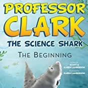 Professor Clark the Science Shark: The Beginning | [Scott Lamberson, Karen Lamberson]