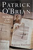 Nikolai Tolstoy Patrick O'Brian: The making of the novelist