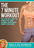The 7 Minute Workout: The Fastest Way To Shred Fat And Change Your Body Shape For Good