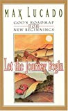 Let The Journey Begin God's Roadmap For New Beginnings (0849953421) by Lucado, Max