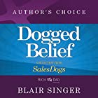 Dogged Belief - Four Mindsets of Champion Sales Dogs: A Selection from Rich Dad Advisors: Sales Dogs Hörbuch von Blair Singer Gesprochen von: Blair Singer