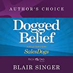 Dogged Belief - Four Mindsets of Champion Sales Dogs: A Selection from Rich Dad Advisors: Sales Dogs | Blair Singer