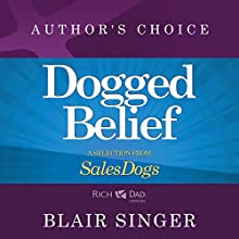 Dogged Belief - Four Mindsets of Champion Sales Dogs: A Selection from Rich Dad Advisors: Sales Dogs | Livre audio Auteur(s) : Blair Singer Narrateur(s) : Blair Singer
