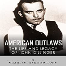 American Outlaws: The Life and Legacy of John Dillinger (       UNABRIDGED) by Charles River Editors Narrated by Roy Wells