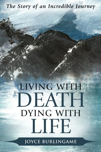 Living with Death, Dying with Life: The Story of an Incredible Journey