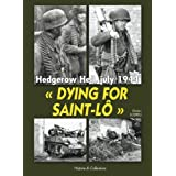 Dying for Saint-Lo: Hedgerow Hell, July 1944by Didier Lodieu
