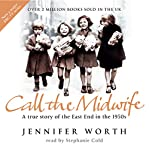 Call the Midwife: A True Story of the East End in the 1950s | Jennifer Worth