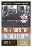 Why Does the World Exist?: An Existential Detective Story by Holt, Jim 1st (first) Edition (4/8/2013)