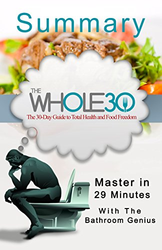 The Whole30: The 30-Day Guide to Total Health and Food Freedom: A Nutritional and a 29-Minute summary by Bern Bolo
