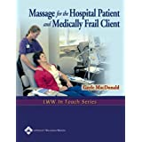 Massage for the Hospital Patient and Medically Frail Client (LWW In Touch Series) ~ Gayle MacDonald