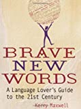 Brave New Words: A Language Lover's Guide to the 21st Century