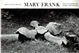 The Sculpture of Mary Frank (An Eakins Album)
