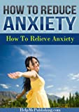 How To Reduce Anxiety - How To Relieve Anxiety