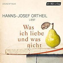 Was ich liebe - und was nicht Hörbuch von Hanns-Josef Ortheil Gesprochen von: Hanns-Josef Ortheil