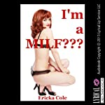 I'm a MILF?: An Erotic Tale of Gangbang Confusion | Ericka Cole
