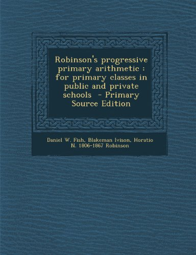 Robinson's Progressive Primary Arithmetic: For Primary Classes in Public and Private Schools