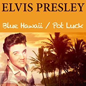 Elvis Presley: Blue Hawaii / Pot Luck