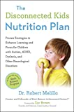 img - for The Disconnected Kids Nutrition Plan: Proven Strategies to Enhance Learning and Focus for Children with Autism, ADHD, Dyslexia, and Other Neurological Disorders book / textbook / text book