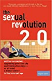 img - for The Sexual Revolution 2.0: Getting Connected, Upgrading Your Sex Life, and Finding True Love -- or at Least a Dinner Date -- in the Internet Age book / textbook / text book