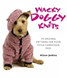 img - for Wacky Doggy Knits: 10 Original Patterns for Your Style-Conscious Dog book / textbook / text book