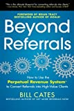 img - for Beyond Referrals: How to Use the Perpetual Revenue System to Convert Referrals into High-Value Clients book / textbook / text book