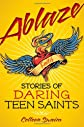 Ablaze : stories of daring teen saints