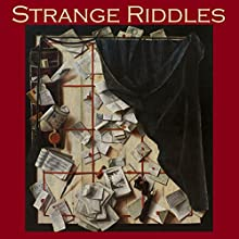 Strange Riddles: Stories of Puzzles and Intrigues (       UNABRIDGED) by Arthur Conan Doyle, G. K. Chesterton, W. F. Harvey, Cleveland Moffett, Arnold Bennett, Joseph Conrad, Wilkie Collins Narrated by Cathy Dobson