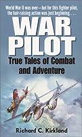War Pilot: True Tales of Combat and Adventure
