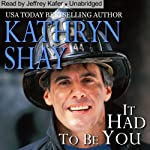 It Had to Be You: Hidden Cove Series, Volume 5 (       UNABRIDGED) by Kathryn Shay Narrated by Jeffrey Kafer