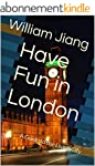 Have Fun in London: A Guide to the Li...