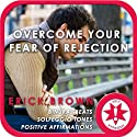 Overcome Fear of Rejection (Hypnosis & Meditation)  by Erick Brown Narrated by Erick Brown