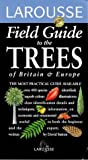 Larousse Field Guide to the Trees of Britain and Europe (Larousse Field Guides) (0752300539) by Sutton, David