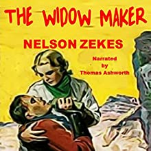 The Widow Maker | Livre audio Auteur(s) : Nelson Zekes Narrateur(s) : T. W. Ashworth