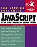 DHTML and CSS for the World Wide Web: AND JavaScript for the World Wide Web, Visual Quickstart Guide (5th Revised Edition) (Visual QuickStart Guides) (1405836806) by Tom Negrino