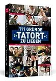 """111 Gründe, """"Tatort"""" zu lieben: Eine Liebeserklärung an eine ganz besondere Krimireihe"""