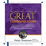 The Best Kept Secrets of Great Communicators: Nine Secret Weapons to Shine Socially, Uncover Opportunities, and Be Perceived as Smarter, Sharper, and Savvier ~ Peter Thomson