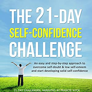 The 21-Day Self-Confidence Challenge Audiobook