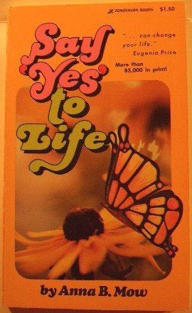 Say 'Yes' to life! (Zondervan books), Anna B Mow
