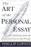 img - for By Phillip Lopate The Art of the Personal Essay: An Anthology from the Classical Era to the Present (1st Anchor Books Pbk. Ed) book / textbook / text book
