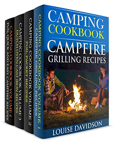 Camping Cookbook 4 in 1 Book Set  - Grilling Recipes (Vol. 1); Foil Packet Recipes (Vol. 2); Dutch Oven Recipes (Vol. 3) and: Camping Cookbook: Fun, Quick & Easy Campfire and Grilling Recipes (Vol 4) by Louise Davidson