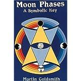 Moon Phases: A Symbolic Key ~ Martin Goldsmith