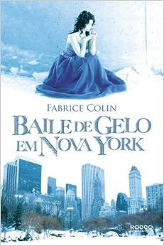 Baile de Gelo Em Nova York (Em Portugues do Brasil): Fabrice Colin