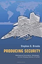 Producing Security: Multinational Corporations, Globalization, and the Changing Calculus of Conflict (Princeton Studies in International History and Politics)