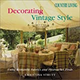 Country Living Decorating Vintage Style: Using Romantic Fabrics and Fleamarket Finds