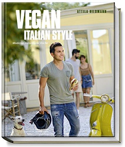 Attila Hildmann - Vegan Italian Style - Kochbücher ...