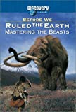 Before We Ruled the Earth - Mastering the Beasts