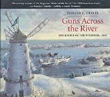 Donald E. Graves Guns across the River: The Battle of the Windmill, 1838