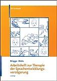 Arbeitsheft zur Therapie der Sprachentwicklungsverzögerung - Walburga Brügge, Katharina Mohs