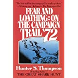 Fear and Loathing: On the Campaign Trail '72 ~ Hunter S. Thompson