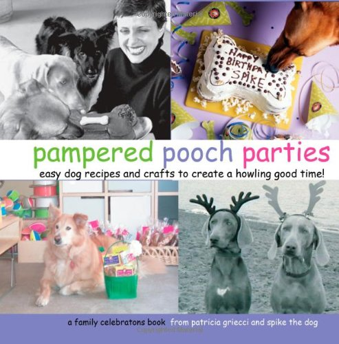 Pampered Pooch Parties: Easy Dog Recipes and Crafts To Create A Howling Good Time